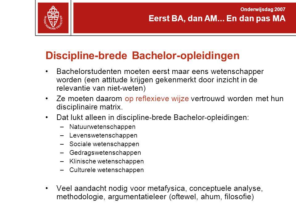 Discipline-brede Bachelor-opleidingen Bachelorstudenten moeten eerst maar eens wetenschapper worden (een attitude krijgen gekenmerkt door inzicht in de relevantie van niet-weten) Ze moeten daarom op reflexieve wijze vertrouwd worden met hun disciplinaire matrix.