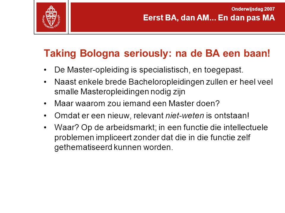 Taking Bologna seriously: na de BA een baan! De Master-opleiding is specialistisch, en toegepast. Naast enkele brede Bacheloropleidingen zullen er hee