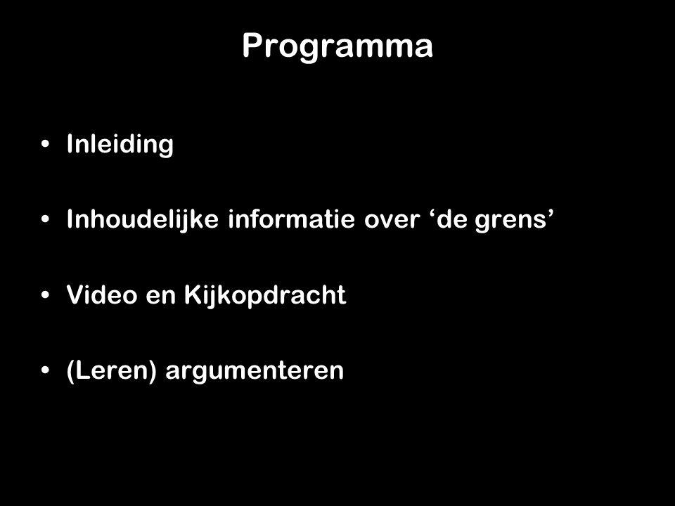 Programma InleidingInleiding Inhoudelijke informatie over 'de grens'Inhoudelijke informatie over 'de grens' Video en KijkopdrachtVideo en Kijkopdracht (Leren) argumenteren(Leren) argumenteren
