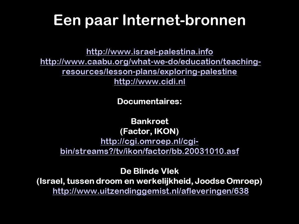 Een paar Internet-bronnen http://www.israel-palestina.info http://www.caabu.org/what-we-do/education/teaching- resources/lesson-plans/exploring-palest