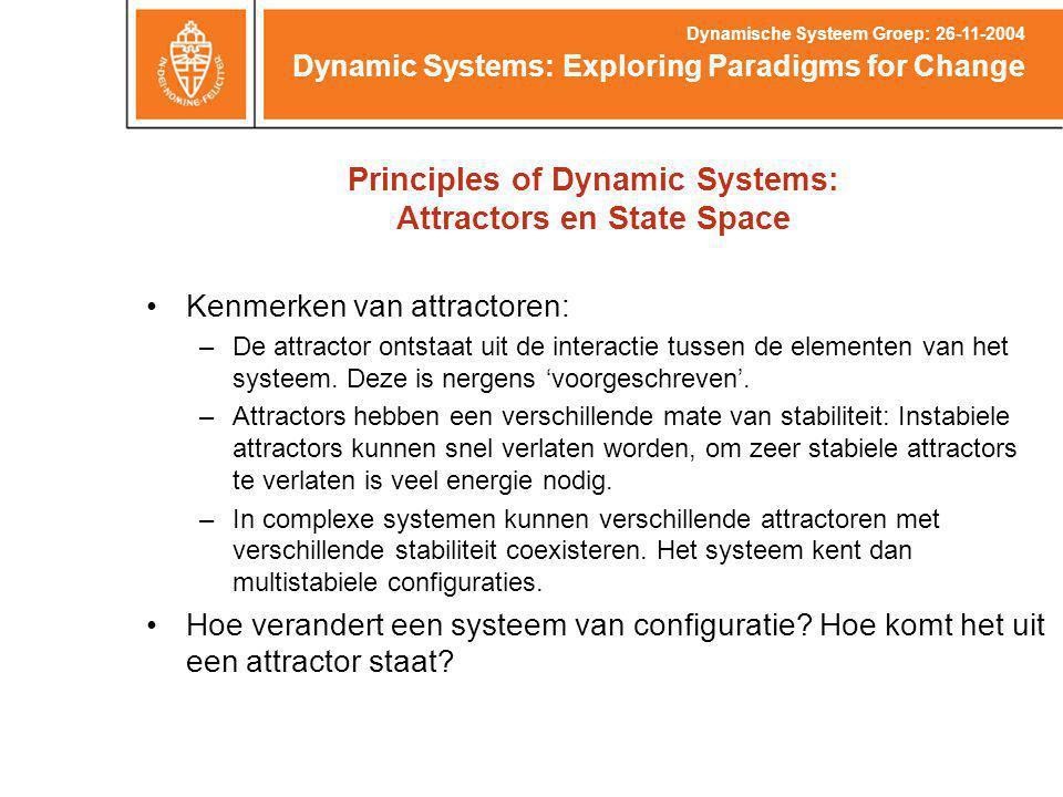 Kenmerken van attractoren: –De attractor ontstaat uit de interactie tussen de elementen van het systeem.