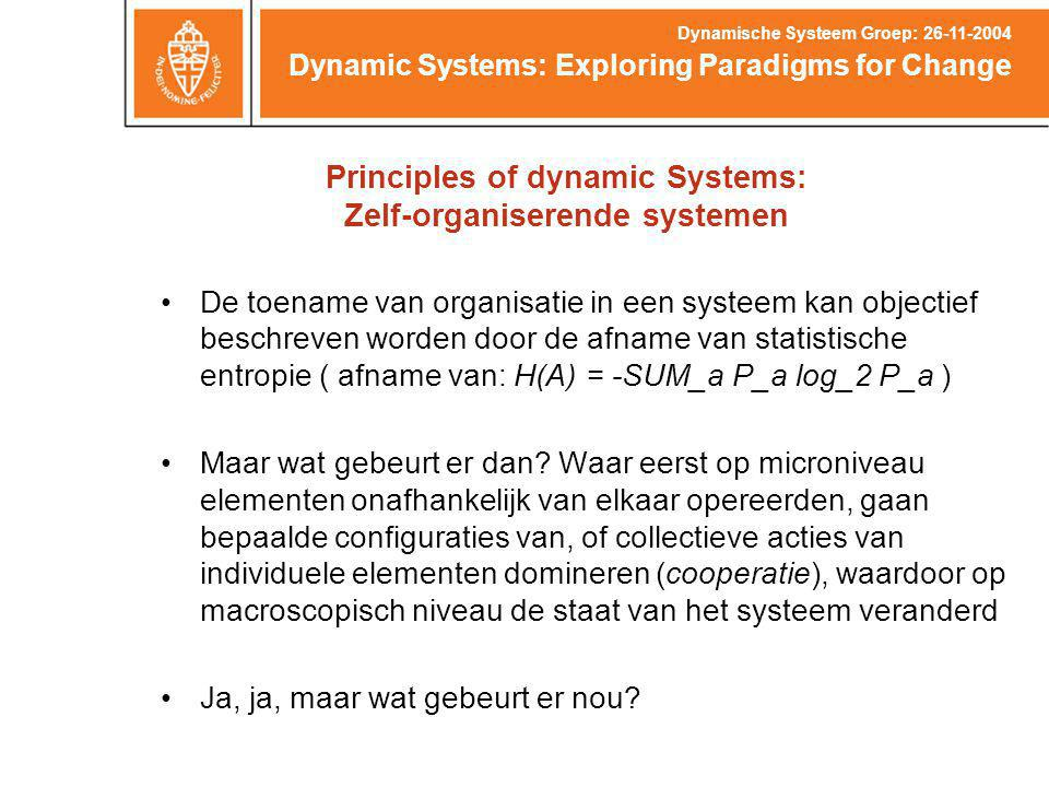 Principles of dynamic Systems: Zelf-organiserende systemen Dynamic Systems: Exploring Paradigms for Change Dynamische Systeem Groep: 26-11-2004 De toe