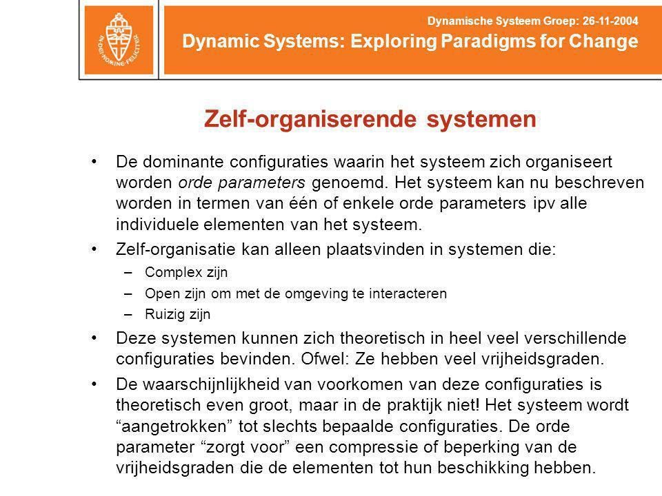 Zelf-organiserende systemen De dominante configuraties waarin het systeem zich organiseert worden orde parameters genoemd.