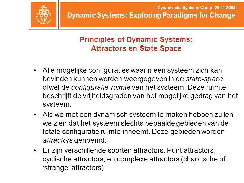 Principles of Dynamic Systems: Attractors en State Space Alle mogelijke configuraties waarin een systeem zich kan bevinden kunnen worden weergegeven in de state-space ofwel de configuratie-ruimte van het systeem.