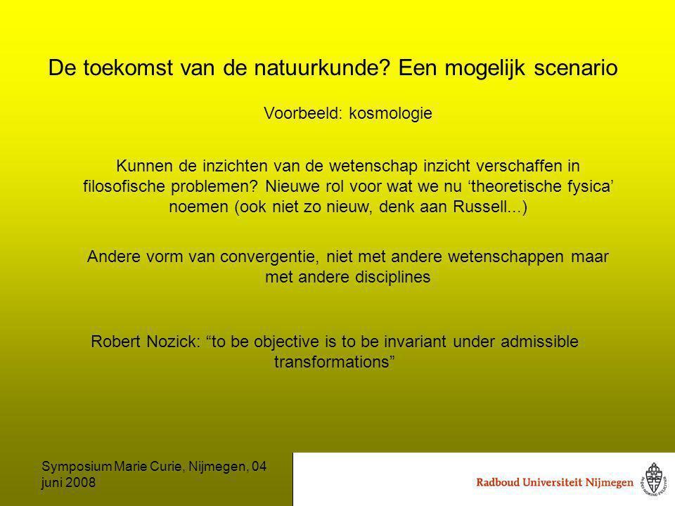 Symposium Marie Curie, Nijmegen, 04 juni 2008 De toekomst van de natuurkunde.
