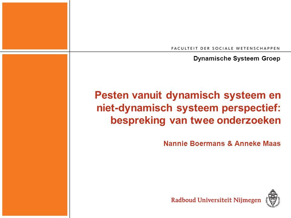 Pesten vanuit dynamisch systeem en niet-dynamisch systeem perspectief: bespreking van twee onderzoeken Nannie Boermans & Anneke Maas Dynamische Systee