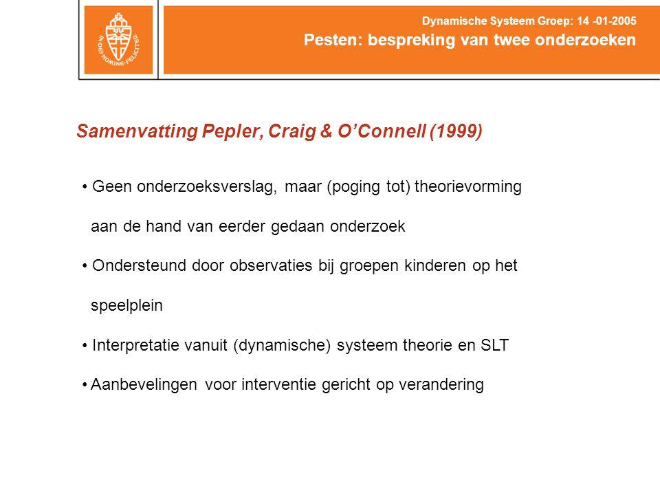 Samenvatting Pepler, Craig & O'Connell (1999) Pesten: bespreking van twee onderzoeken Dynamische Systeem Groep: 14 -01-2005 Geen onderzoeksverslag, ma