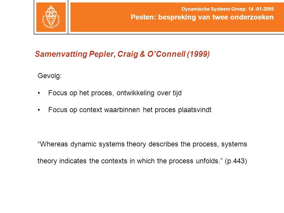 Samenvatting Pepler, Craig & O'Connell (1999) Pesten: bespreking van twee onderzoeken Dynamische Systeem Groep: 14 -01-2005 Gevolg: Focus op het proce