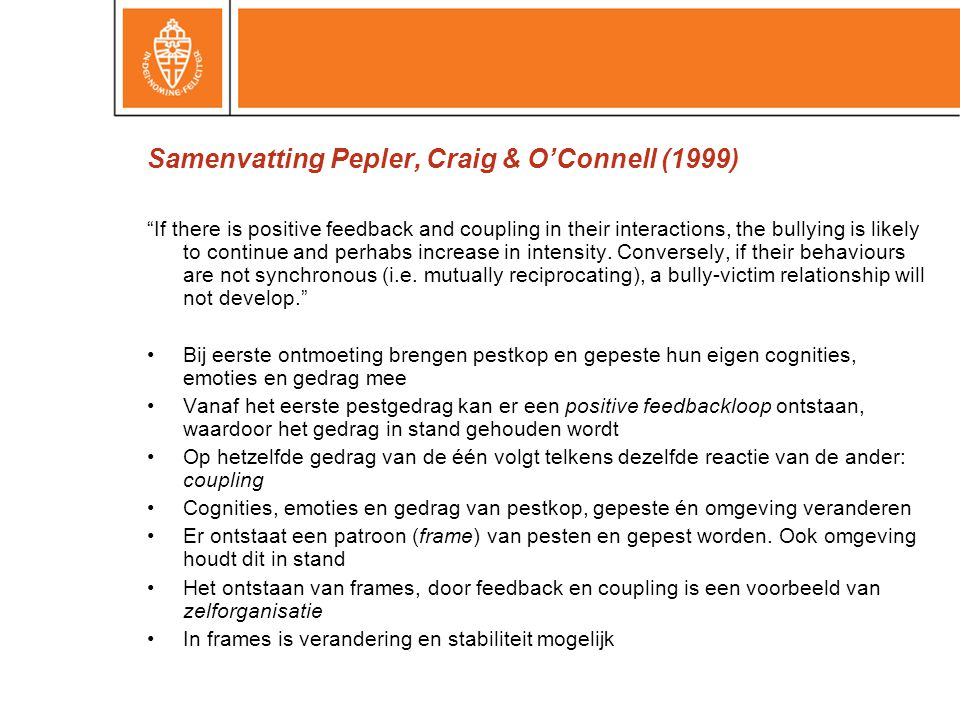 Samenvatting Pepler, Craig & O'Connell (1999) If there is positive feedback and coupling in their interactions, the bullying is likely to continue and perhabs increase in intensity.