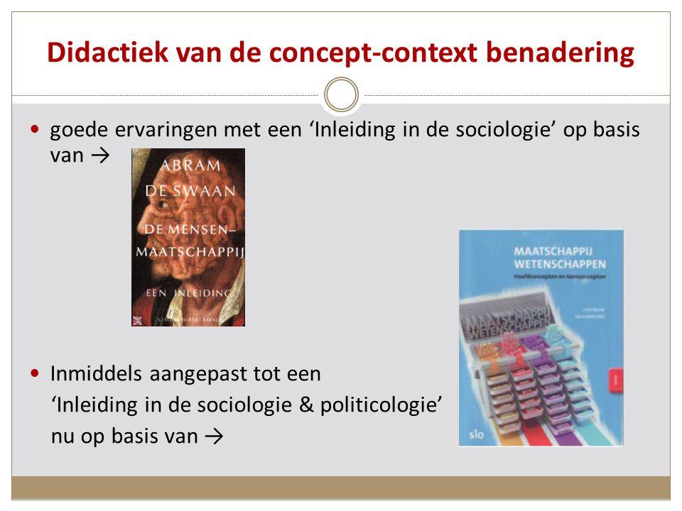 Didactiek van de concept-context benadering goede ervaringen met een 'Inleiding in de sociologie' op basis van → Inmiddels aangepast tot een 'Inleiding in de sociologie & politicologie' nu op basis van →