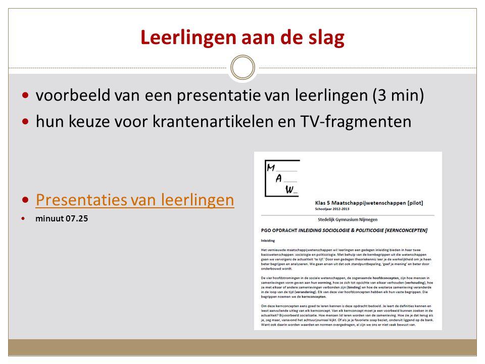 Leerlingen aan de slag voorbeeld van een presentatie van leerlingen (3 min) hun keuze voor krantenartikelen en TV-fragmenten Presentaties van leerlingen minuut 07.25