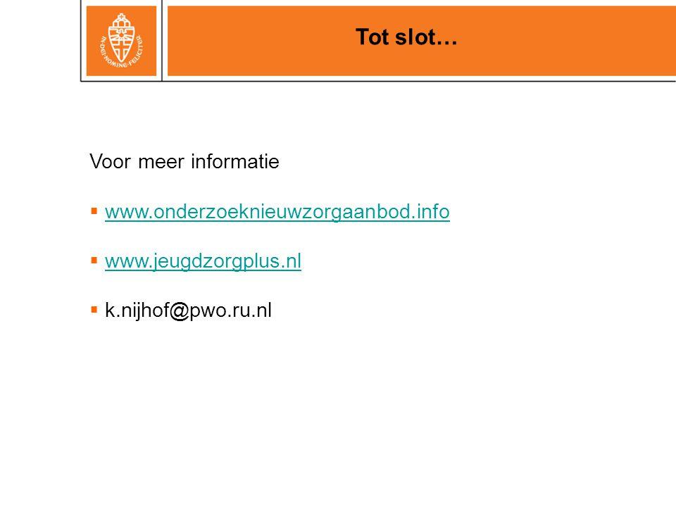Tot slot… Voor meer informatie  www.onderzoeknieuwzorgaanbod.infowww.onderzoeknieuwzorgaanbod.info  www.jeugdzorgplus.nlwww.jeugdzorgplus.nl  k.nij