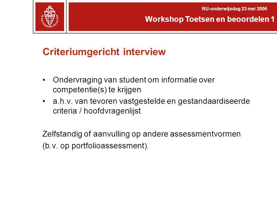Criteriumgericht interview Ondervraging van student om informatie over competentie(s) te krijgen a.h.v. van tevoren vastgestelde en gestandaardiseerde