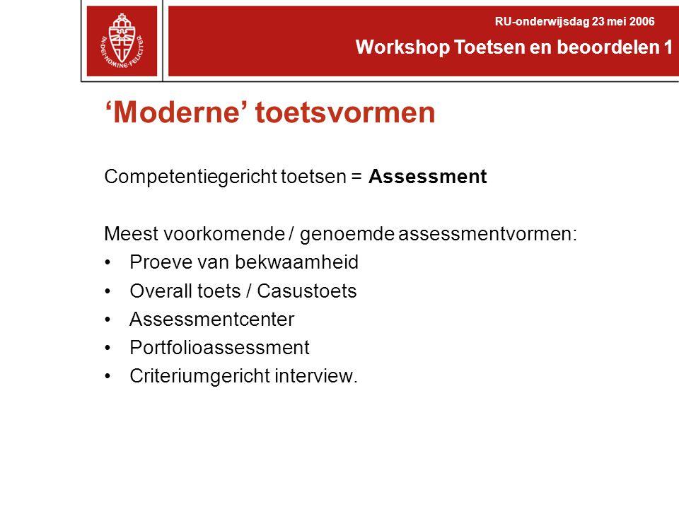 'Moderne' toetsvormen Competentiegericht toetsen = Assessment Meest voorkomende / genoemde assessmentvormen: Proeve van bekwaamheid Overall toets / Ca
