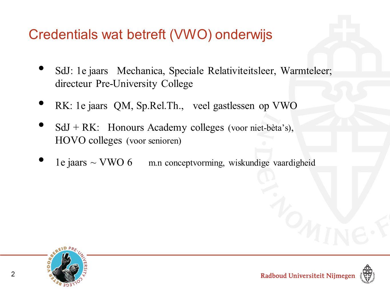 3 Quantummechanica is belangrijke aanvulling voor het VWO curriculum Overal om ons heen Niet klassiek, maar ook niet onbegrijpelijk 5-6 VWO is een goede leeftijd voor eerste kennismaking