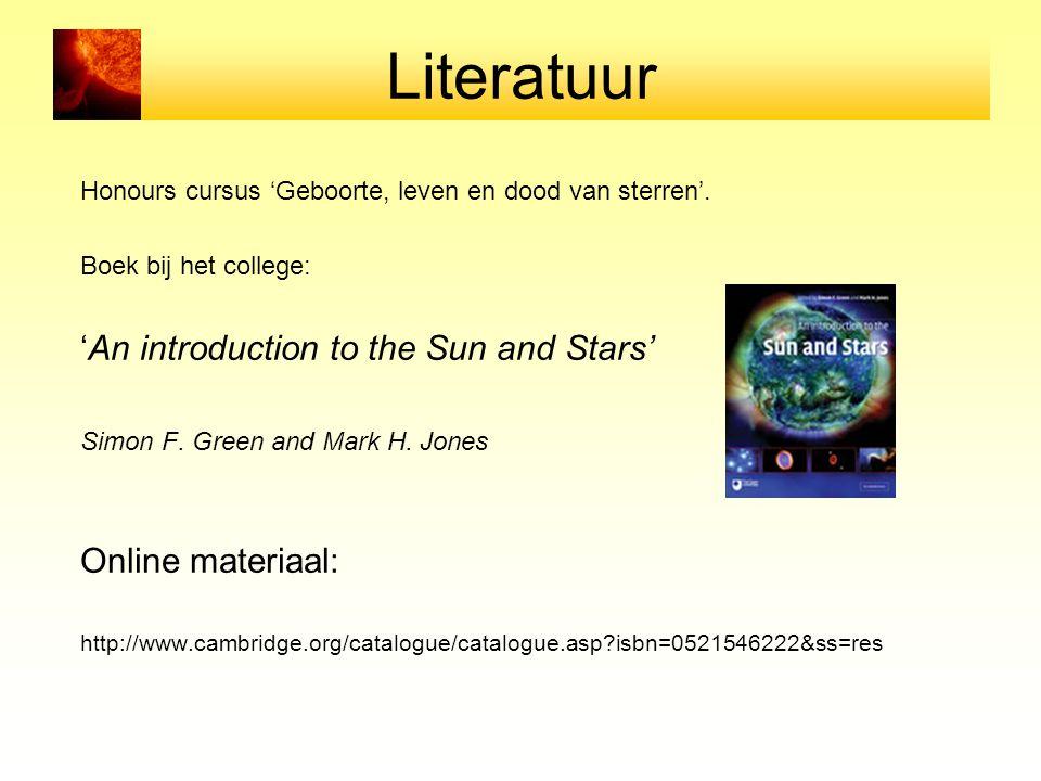 Literatuur Honours cursus 'Geboorte, leven en dood van sterren'. Boek bij het college: 'An introduction to the Sun and Stars' Simon F. Green and Mark