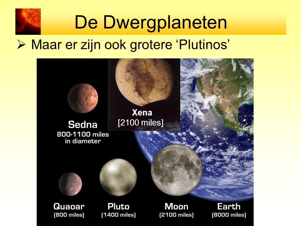 De Dwergplaneten  Maar er zijn ook grotere 'Plutinos' Xena [2100 miles]