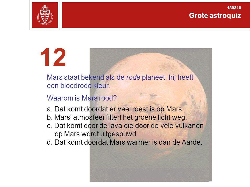 Grote astroquiz 180310 12 Mars staat bekend als de rode planeet: hij heeft een bloedrode kleur.