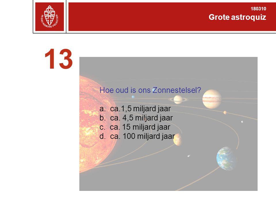 Grote astroquiz 180310 13 Hoe oud is ons Zonnestelsel.