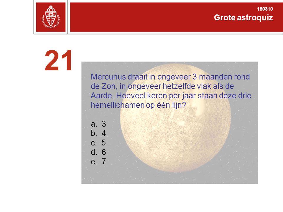 Grote astroquiz 180310 21 Mercurius draait in ongeveer 3 maanden rond de Zon, in ongeveer hetzelfde vlak als de Aarde.