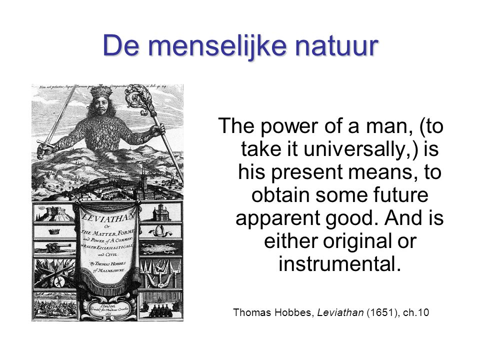 De menselijke natuur The power of a man, (to take it universally,) is his present means, to obtain some future apparent good. And is either original o