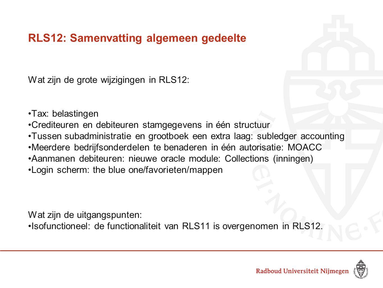 RLS12: Samenvatting algemeen gedeelte Wat zijn de grote wijzigingen in RLS12: Tax: belastingen Crediteuren en debiteuren stamgegevens in één structuur