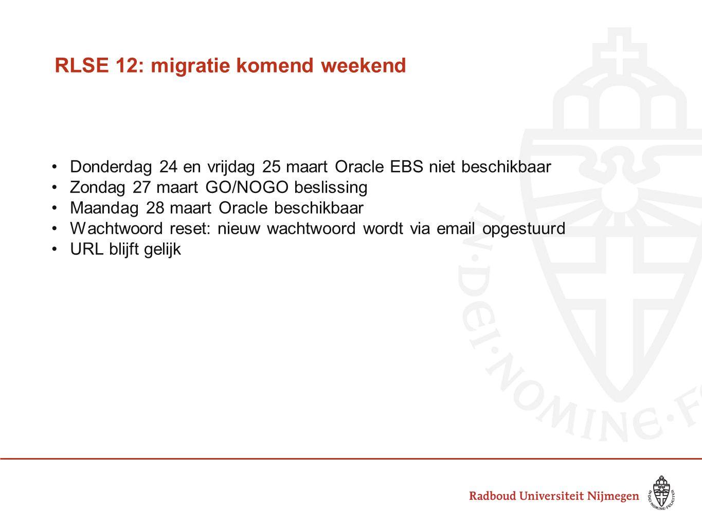 RLSE 12: migratie komend weekend Donderdag 24 en vrijdag 25 maart Oracle EBS niet beschikbaar Zondag 27 maart GO/NOGO beslissing Maandag 28 maart Oracle beschikbaar Wachtwoord reset: nieuw wachtwoord wordt via email opgestuurd URL blijft gelijk