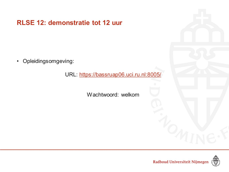 RLSE 12: demonstratie tot 12 uur Opleidingsomgeving: URL: https://bassruap06.uci.ru.nl:8005/https://bassruap06.uci.ru.nl:8005/ Wachtwoord: welkom