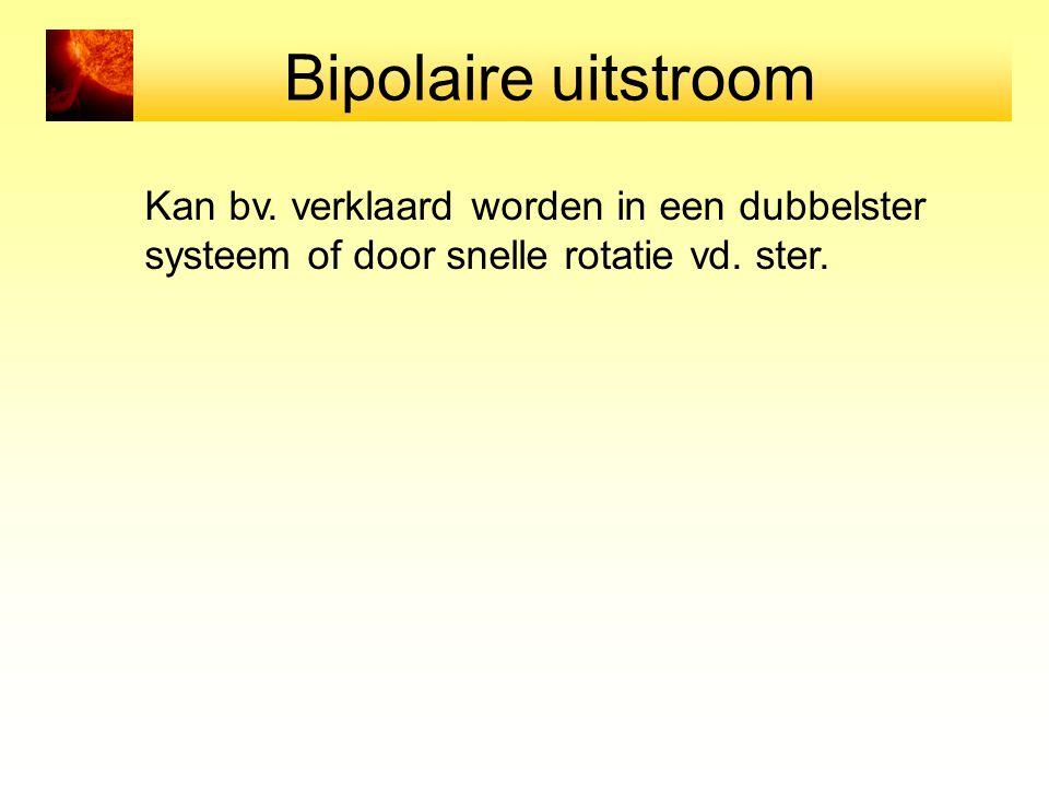 Bipolaire uitstroom Kan bv. verklaard worden in een dubbelster systeem of door snelle rotatie vd. ster.