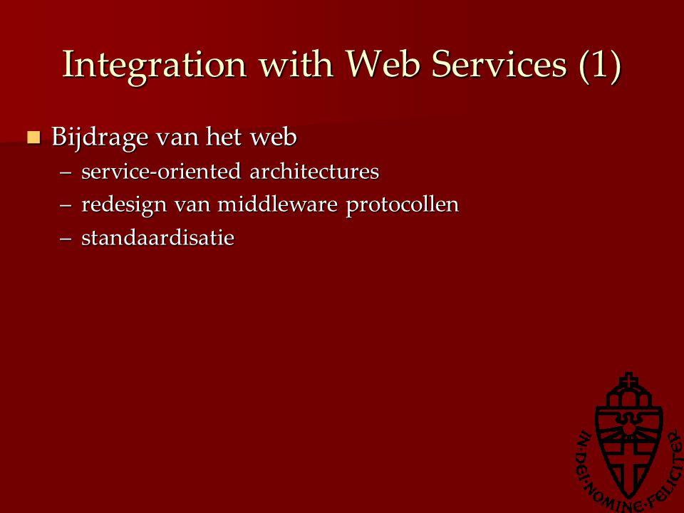 Integration with Web Services (1) Bijdrage van het web Bijdrage van het web –service-oriented architectures –redesign van middleware protocollen –stan