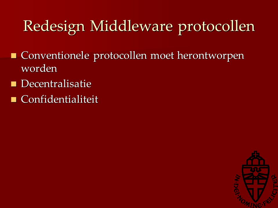 Redesign Middleware protocollen Conventionele protocollen moet herontworpen worden Conventionele protocollen moet herontworpen worden Decentralisatie