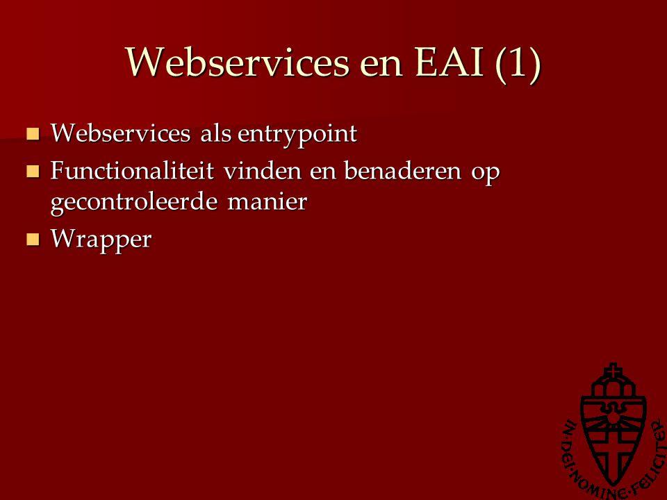 Webservices en EAI (1) Webservices als entrypoint Webservices als entrypoint Functionaliteit vinden en benaderen op gecontroleerde manier Functionalit