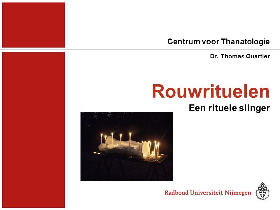 Rouwrituelen Een rituele slinger Dr. Thomas Quartier Centrum voor Thanatologie