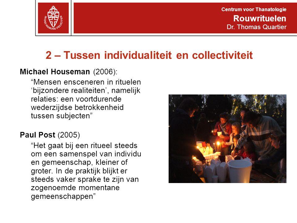 """2 – Tussen individualiteit en collectiviteit Michael Houseman (2006): """"Mensen ensceneren in rituelen 'bijzondere realiteiten', namelijk relaties: een"""