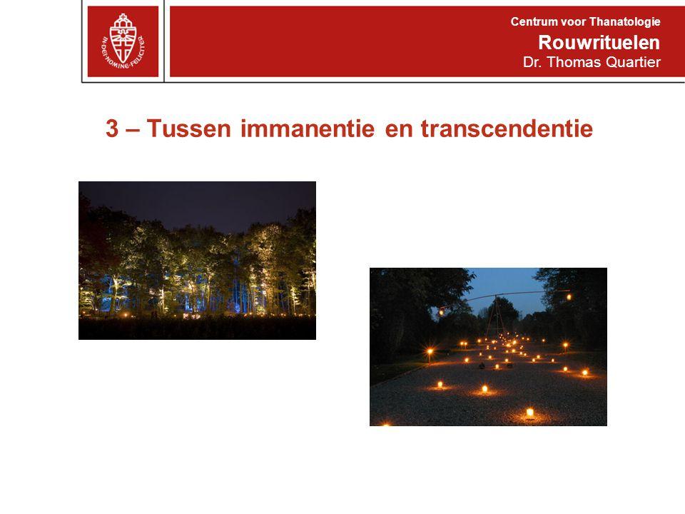 3 – Tussen immanentie en transcendentie Rouwrituelen Centrum voor Thanatologie Dr. Thomas Quartier