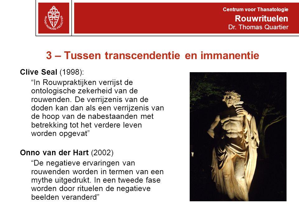 """3 – Tussen transcendentie en immanentie Clive Seal (1998): """"In Rouwpraktijken verrijst de ontologische zekerheid van de rouwenden. De verrijzenis van"""
