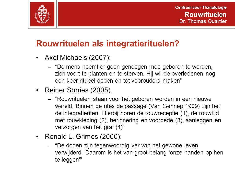 """Rouwrituelen als integratierituelen? Axel Michaels (2007): –""""De mens neemt er geen genoegen mee geboren te worden, zich voort te planten en te sterven"""
