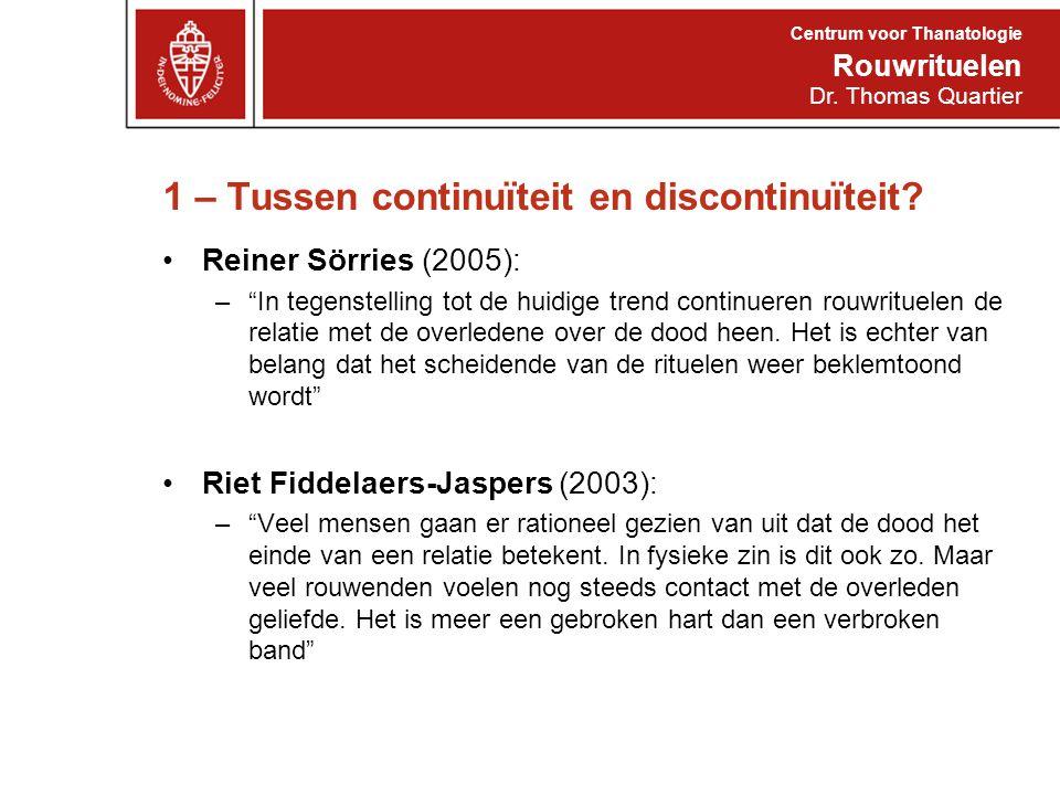 """1 – Tussen continuïteit en discontinuïteit? Reiner Sörries (2005): –""""In tegenstelling tot de huidige trend continueren rouwrituelen de relatie met de"""