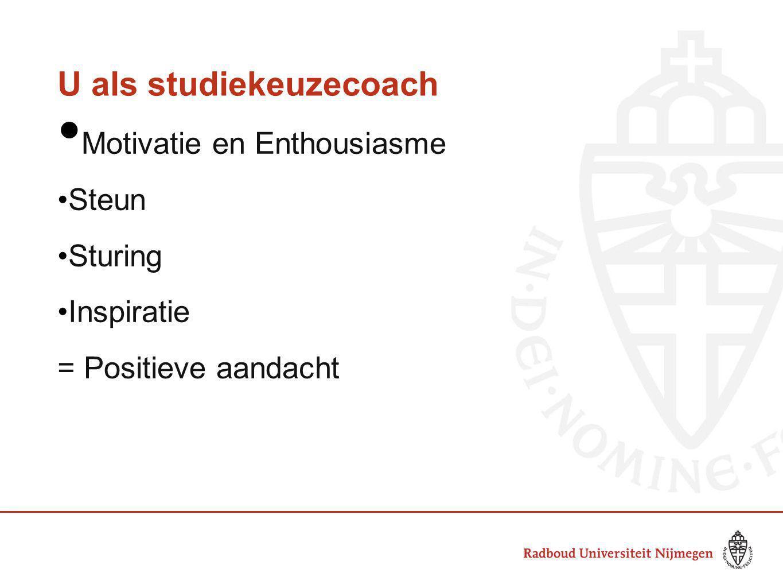 U als studiekeuzecoach Motivatie en Enthousiasme Steun Sturing Inspiratie = Positieve aandacht
