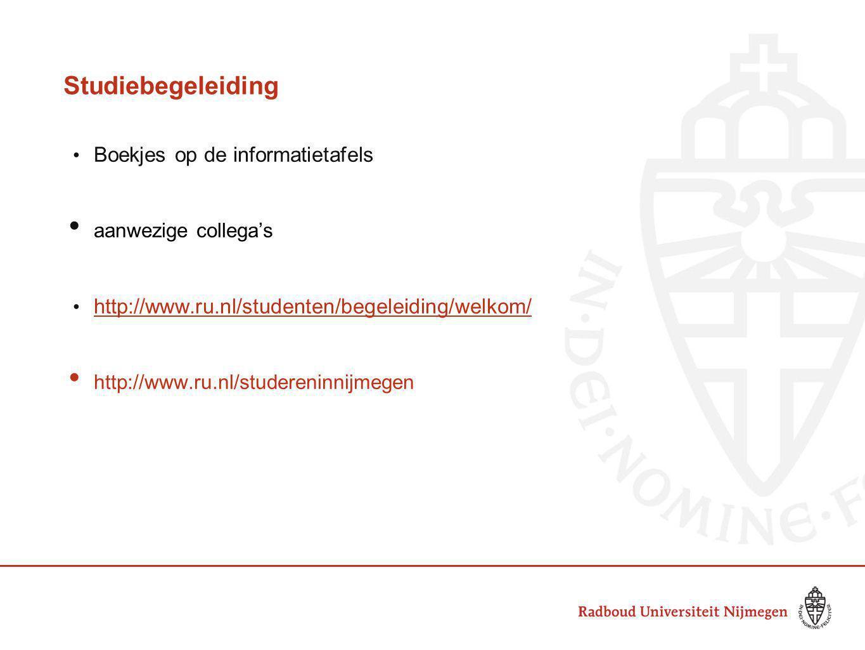 Studiebegeleiding Boekjes op de informatietafels aanwezige collega's http://www.ru.nl/studenten/begeleiding/welkom/ http://www.ru.nl/studereninnijmegen