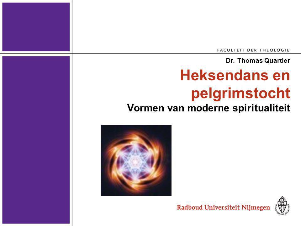 Heksendans en pelgrimstocht Vormen van moderne spiritualiteit Dr. Thomas Quartier