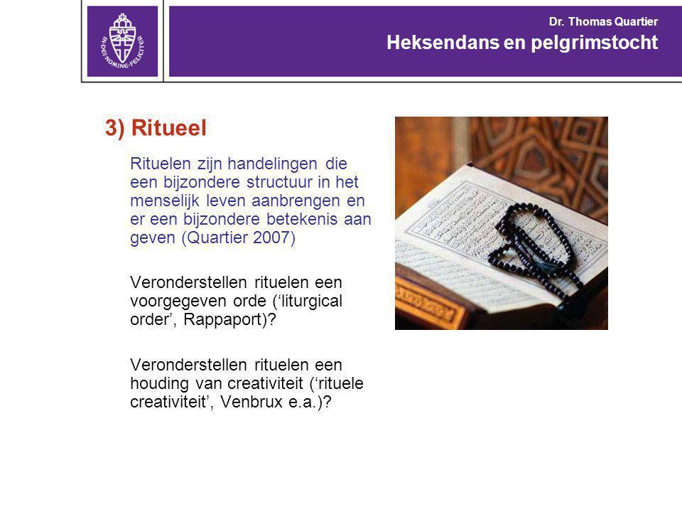 3) Ritueel Rituelen zijn handelingen die een bijzondere structuur in het menselijk leven aanbrengen en er een bijzondere betekenis aan geven (Quartier 2007) Veronderstellen rituelen een voorgegeven orde ('liturgical order', Rappaport).