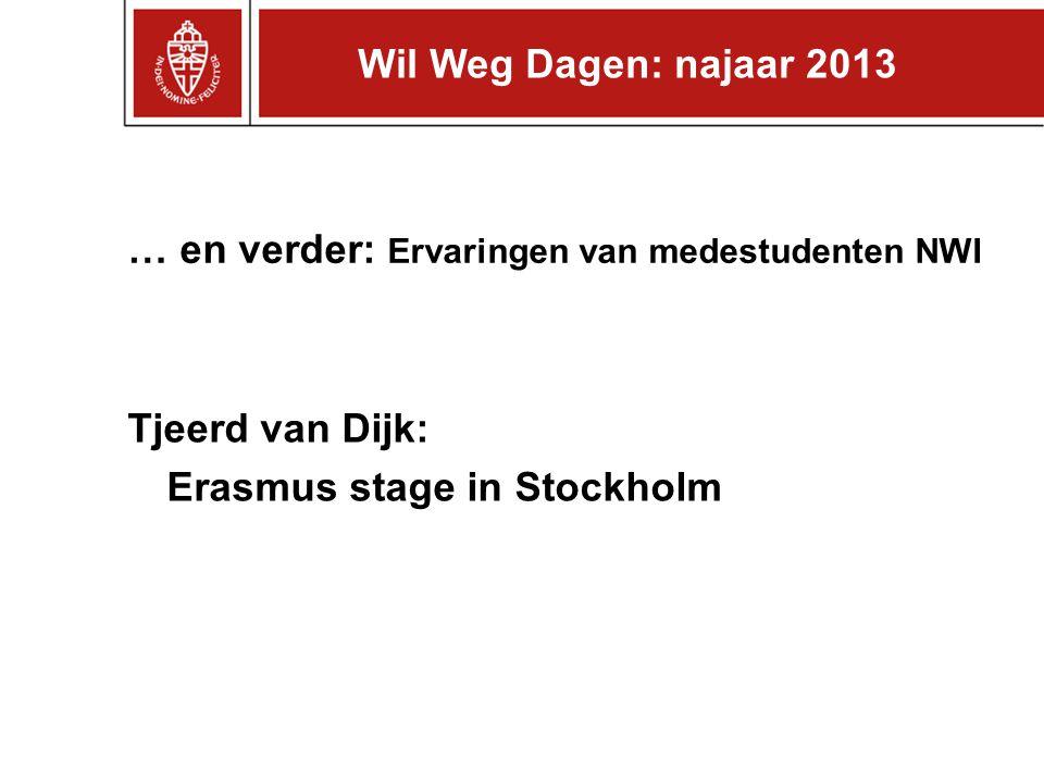 … en verder: Ervaringen van medestudenten NWI Tjeerd van Dijk: Erasmus stage in Stockholm Wil Weg Dagen: najaar 2013