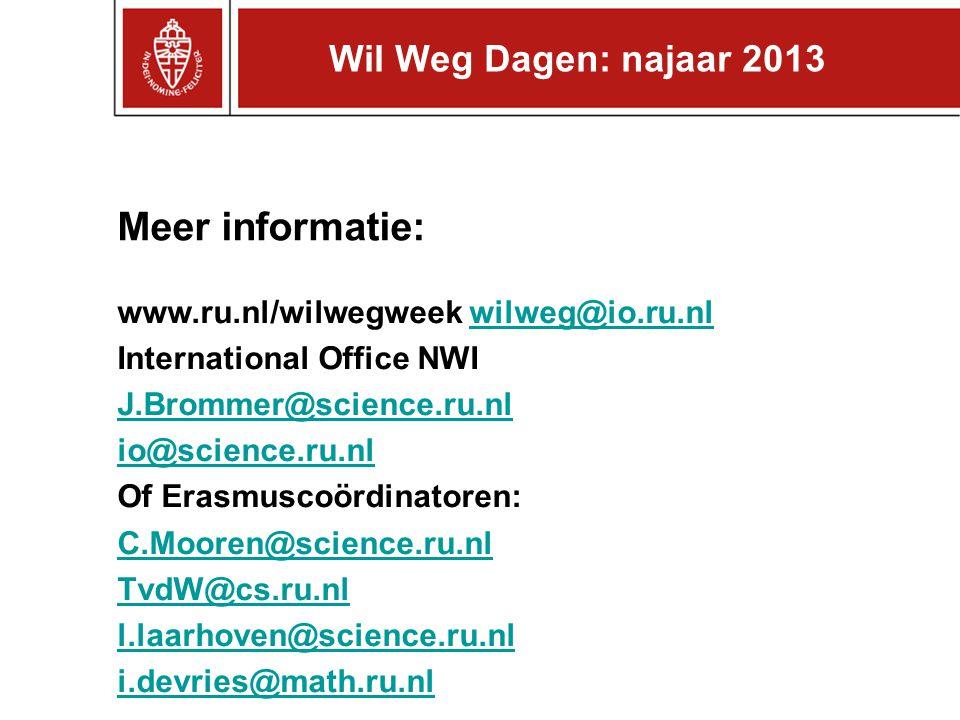 Meer informatie: www.ru.nl/wilwegweek wilweg@io.ru.nlwilweg@io.ru.nl International Office NWI J.Brommer@science.ru.nl io@science.ru.nl Of Erasmuscoördinatoren: C.Mooren@science.ru.nl TvdW@cs.ru.nl l.laarhoven@science.ru.nl i.devries@math.ru.nl