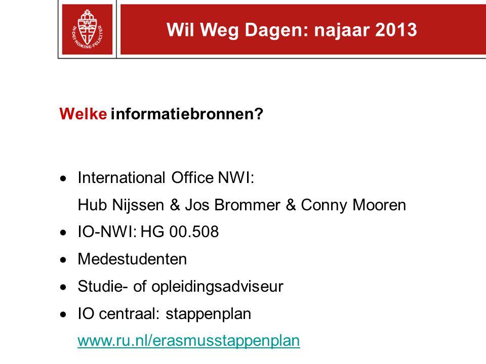 Welke informatiebronnen?  International Office NWI: Hub Nijssen & Jos Brommer & Conny Mooren  IO-NWI: HG 00.508  Medestudenten  Studie- of opleidi