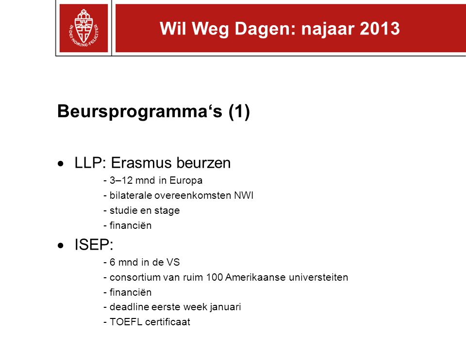 Beursprogramma's (1)  LLP: Erasmus beurzen - 3–12 mnd in Europa - bilaterale overeenkomsten NWI - studie en stage - financiën  ISEP: - 6 mnd in de V