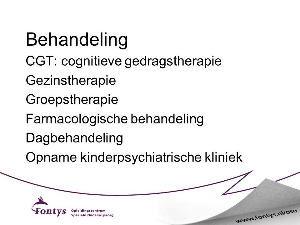 Behandeling CGT: cognitieve gedragstherapie Gezinstherapie Groepstherapie Farmacologische behandeling Dagbehandeling Opname kinderpsychiatrische klini