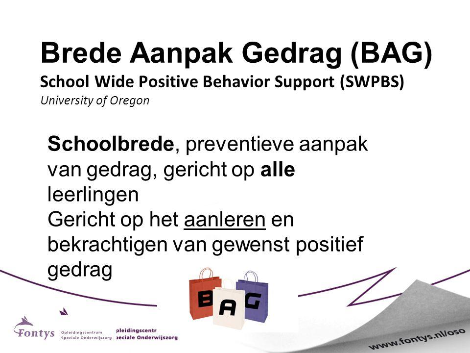 Brede Aanpak Gedrag (BAG) School Wide Positive Behavior Support (SWPBS) University of Oregon Schoolbrede, preventieve aanpak van gedrag, gericht op al
