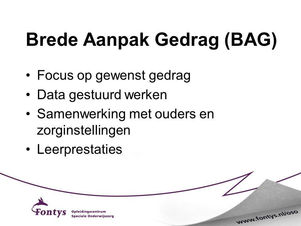 Brede Aanpak Gedrag (BAG) Focus op gewenst gedrag Data gestuurd werken Samenwerking met ouders en zorginstellingen Leerprestaties