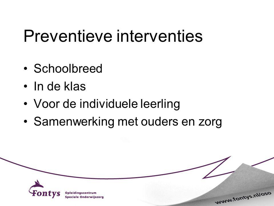 Preventieve interventies Schoolbreed In de klas Voor de individuele leerling Samenwerking met ouders en zorg